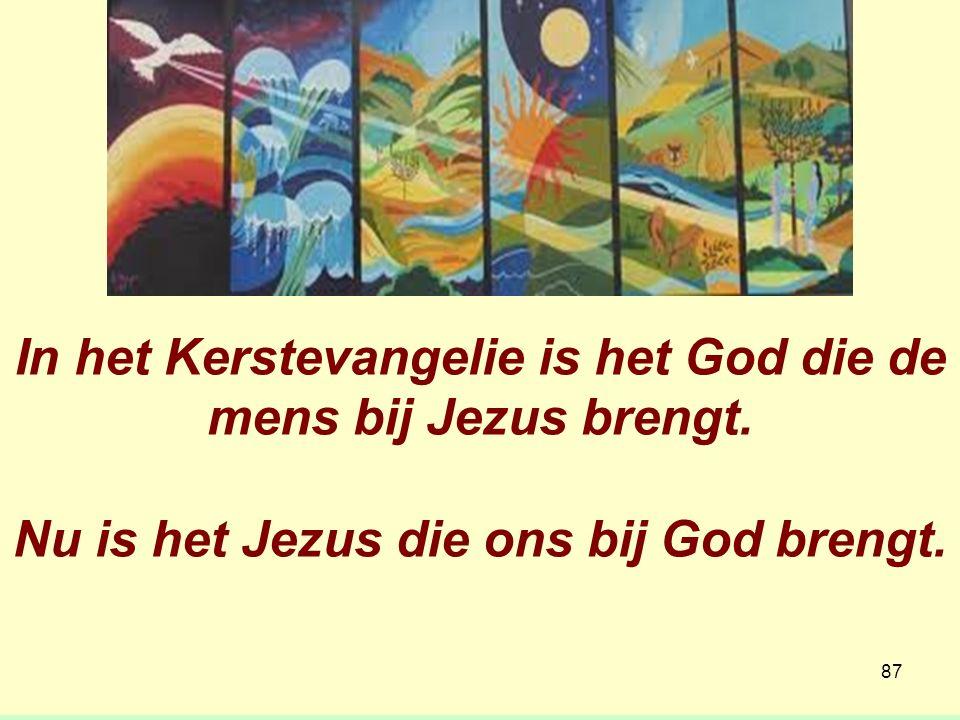 In het Kerstevangelie is het God die de mens bij Jezus brengt.