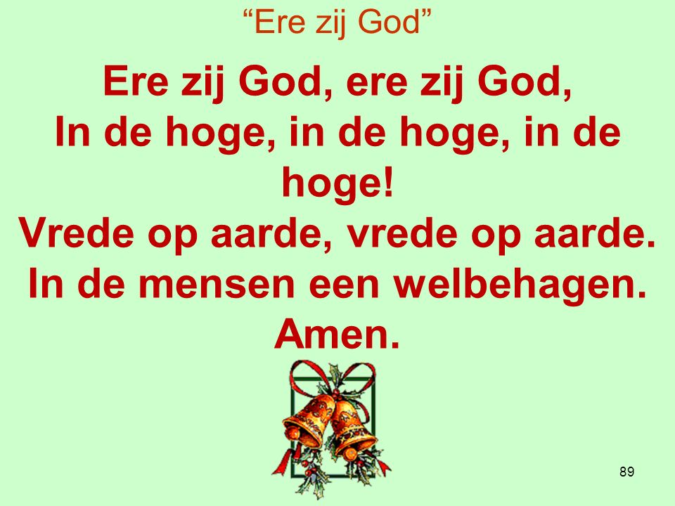 Ere zij God Ere zij God, ere zij God, In de hoge, in de hoge, in de hoge.