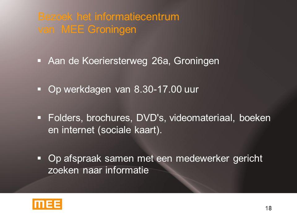 18  Aan de Koeriersterweg 26a, Groningen  Op werkdagen van 8.30-17.00 uur  Folders, brochures, DVD s, videomateriaal, boeken en internet (sociale kaart).