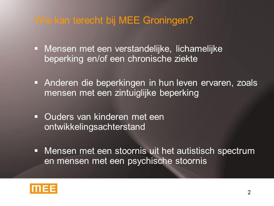 2  Mensen met een verstandelijke, lichamelijke beperking en/of een chronische ziekte  Anderen die beperkingen in hun leven ervaren, zoals mensen met een zintuiglijke beperking  Ouders van kinderen met een ontwikkelingsachterstand  Mensen met een stoornis uit het autistisch spectrum en mensen met een psychische stoornis Wie kan terecht bij MEE Groningen