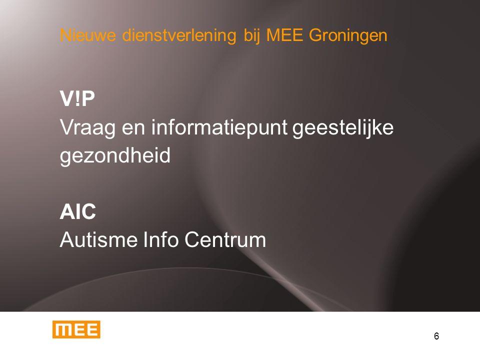 6 V!P Vraag en informatiepunt geestelijke gezondheid AIC Autisme Info Centrum Nieuwe dienstverlening bij MEE Groningen