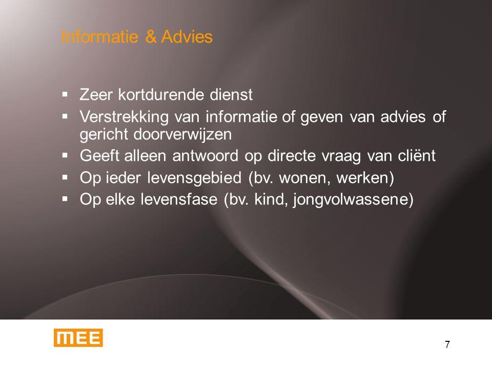 7 Informatie & Advies  Zeer kortdurende dienst  Verstrekking van informatie of geven van advies of gericht doorverwijzen  Geeft alleen antwoord op