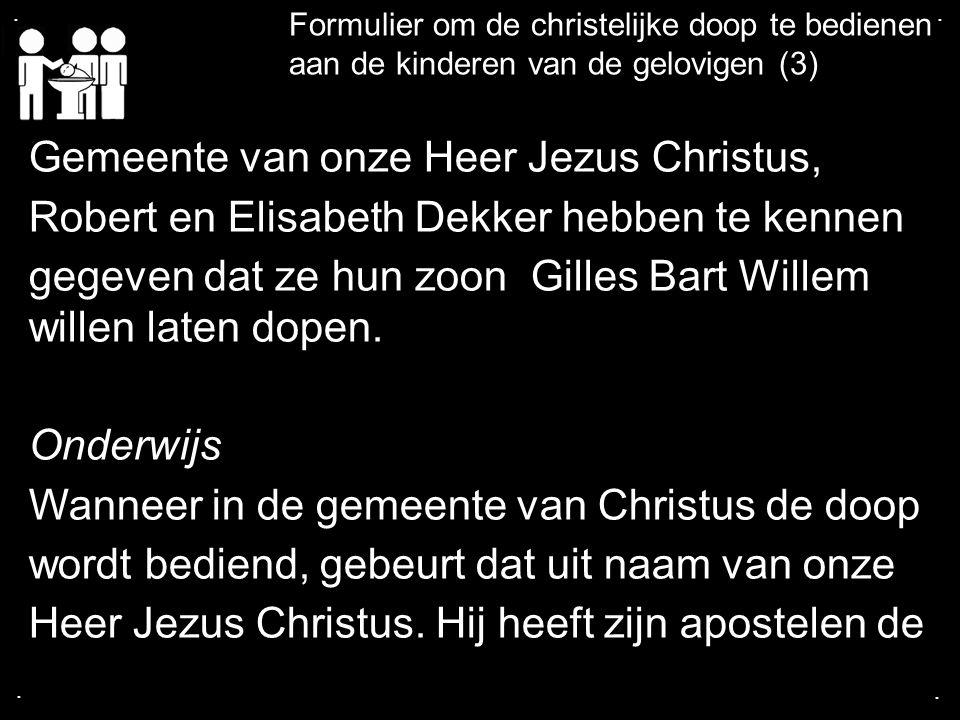 .... Formulier om de christelijke doop te bedienen aan de kinderen van de gelovigen (3) Gemeente van onze Heer Jezus Christus, Robert en Elisabeth Dek