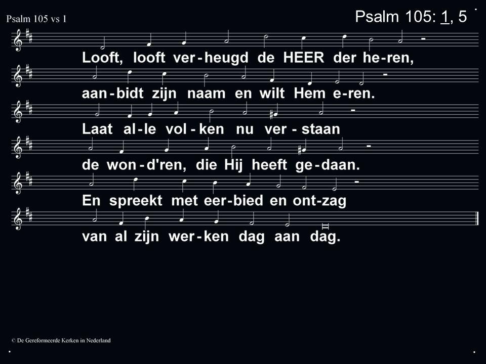 ... Psalm 105: 1, 5