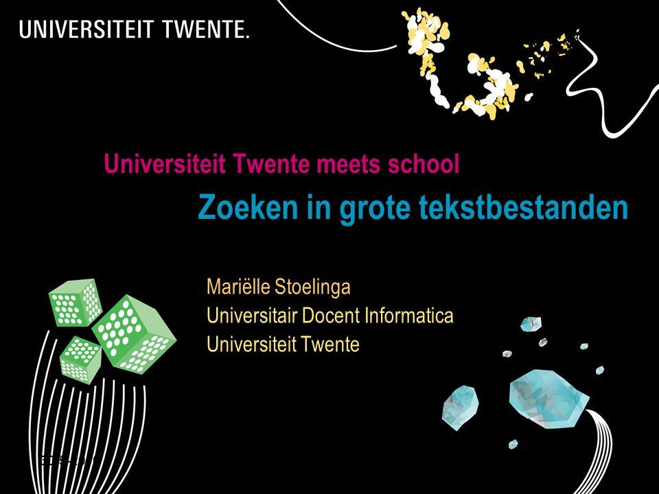 30-5-2016Presentatietitel: aanpassen via Beeld, Koptekst en voettekst 1 Universiteit Twente meets school Zoeken in grote tekstbestanden Mariëlle Stoel