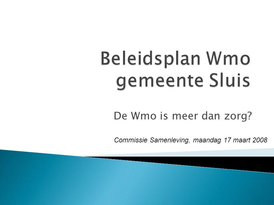De Wmo is meer dan zorg Commissie Samenleving, maandag 17 maart 2008