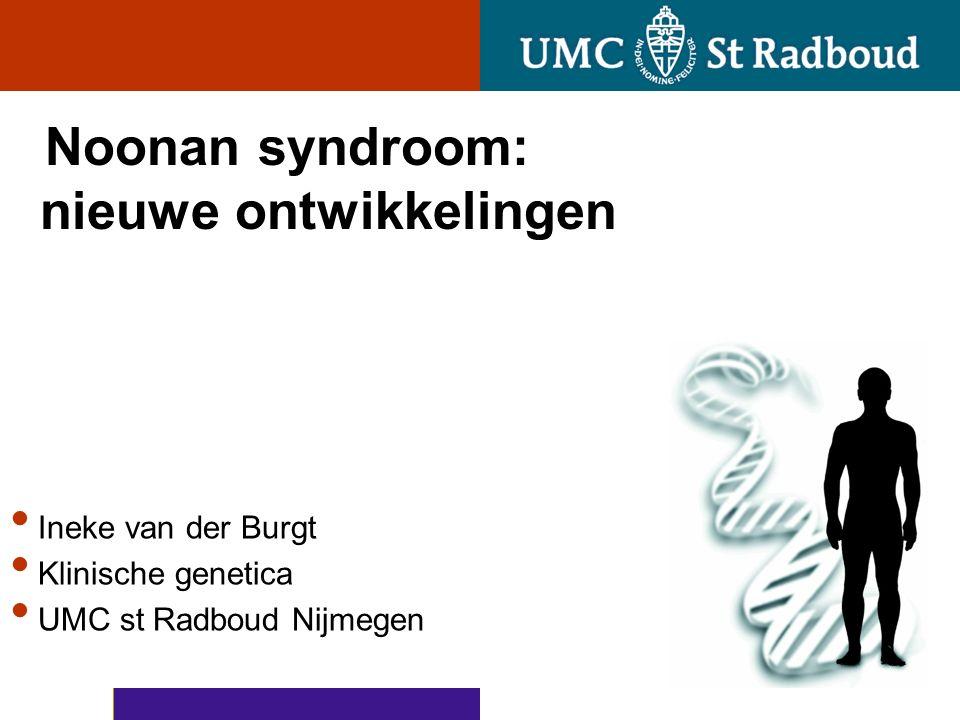 Noonan syndroom: nieuwe ontwikkelingen Ineke van der Burgt Klinische genetica UMC st Radboud Nijmegen