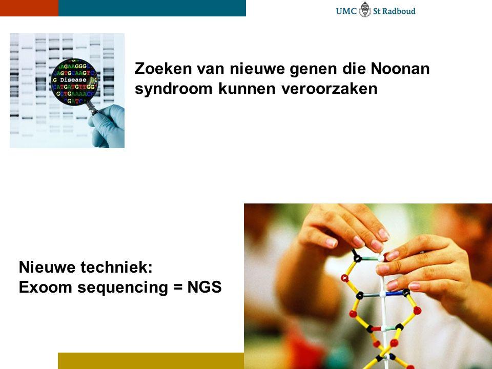 Zoeken van nieuwe genen die Noonan syndroom kunnen veroorzaken Nieuwe techniek: Exoom sequencing = NGS