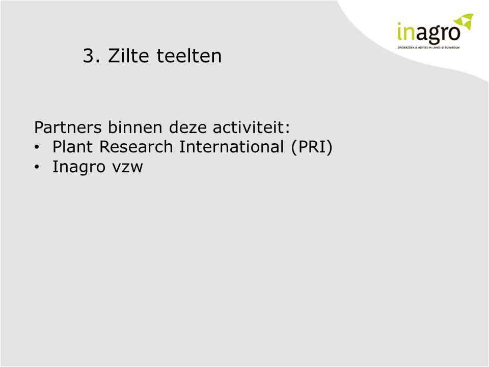 3. Zilte teelten Partners binnen deze activiteit: Plant Research International (PRI) Inagro vzw