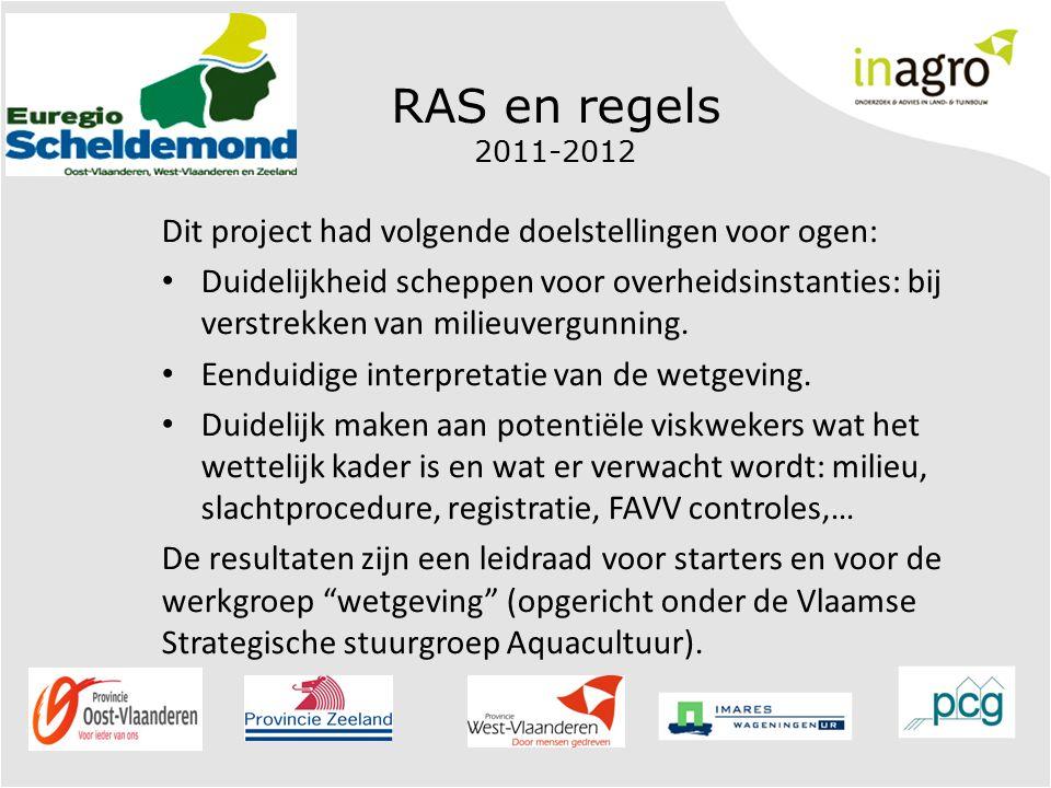 RAS en regels 2011-2012 Dit project had volgende doelstellingen voor ogen: Duidelijkheid scheppen voor overheidsinstanties: bij verstrekken van milieuvergunning.