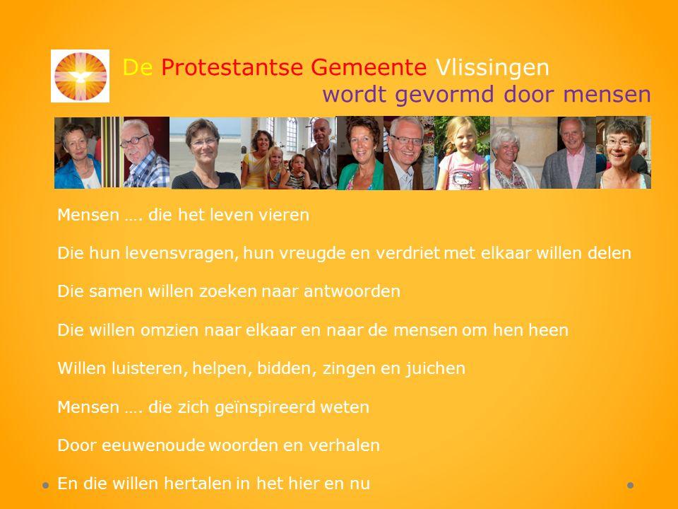 De Protestantse Gemeente Vlissingen wordt gevormd door mensen Mensen ….