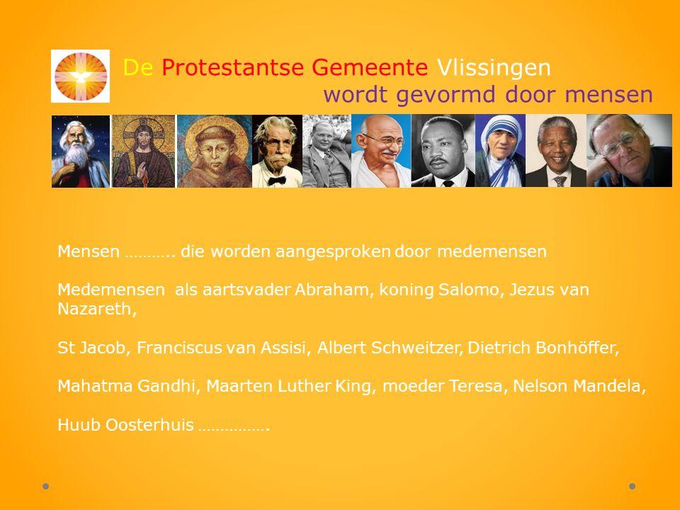 De Protestantse Gemeente Vlissingen wordt gevormd door mensen De protestantse Gemeente van Vlissingen wordt gevormd door mensen…..