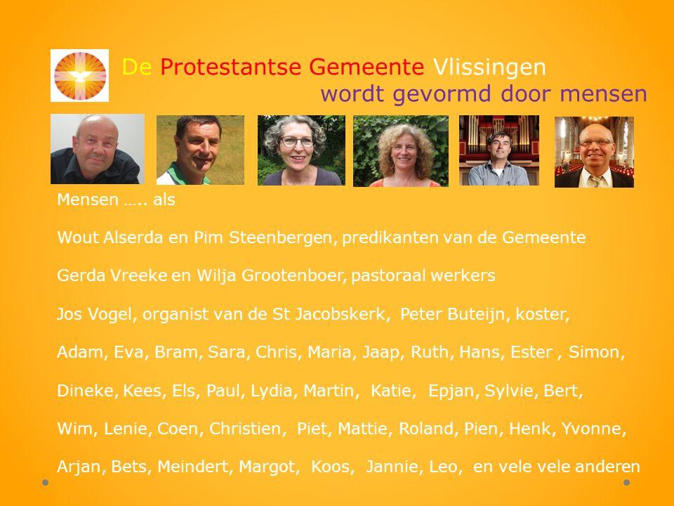 De Protestantse Gemeente Vlissingen wordt gevormd door mensen Mensen …..