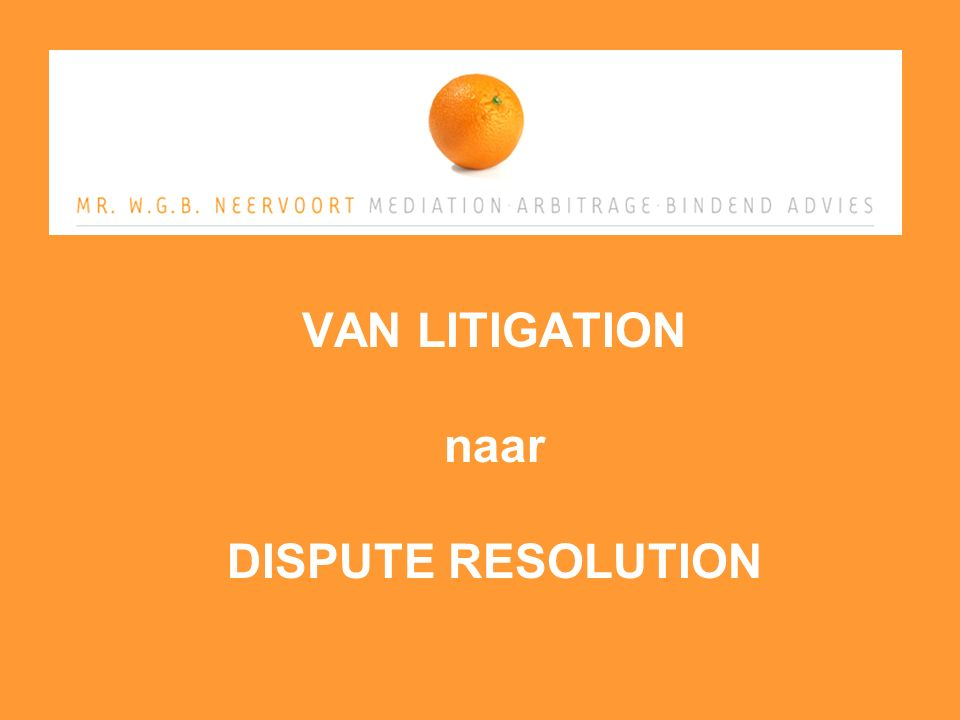 VAN LITIGATION naar DISPUTE RESOLUTION