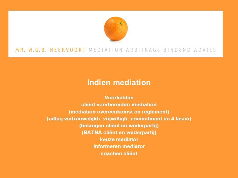 Indien mediation Voorlichten cliënt voorbereiden mediation (mediation overeenkomst en reglement) (uitleg vertrouwelijkh.