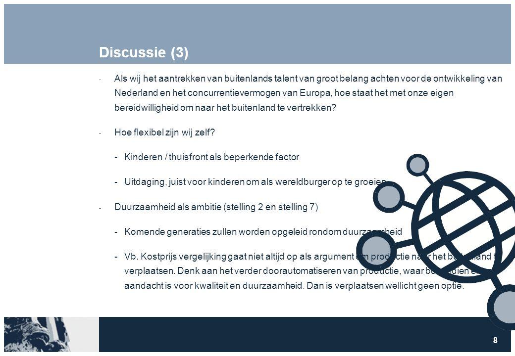 8 Discussie (3)  Als wij het aantrekken van buitenlands talent van groot belang achten voor de ontwikkeling van Nederland en het concurrentievermogen van Europa, hoe staat het met onze eigen bereidwilligheid om naar het buitenland te vertrekken.