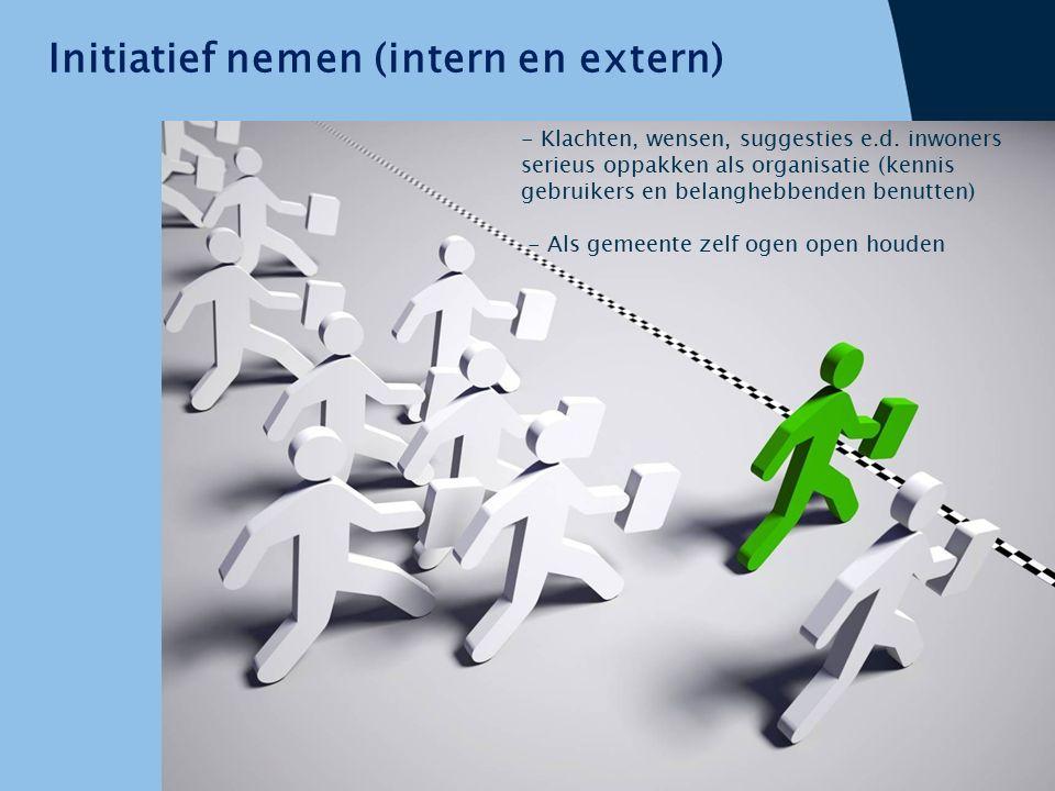 Initiatief nemen (intern en extern) - Klachten, wensen, suggesties e.d. inwoners serieus oppakken als organisatie (kennis gebruikers en belanghebbende