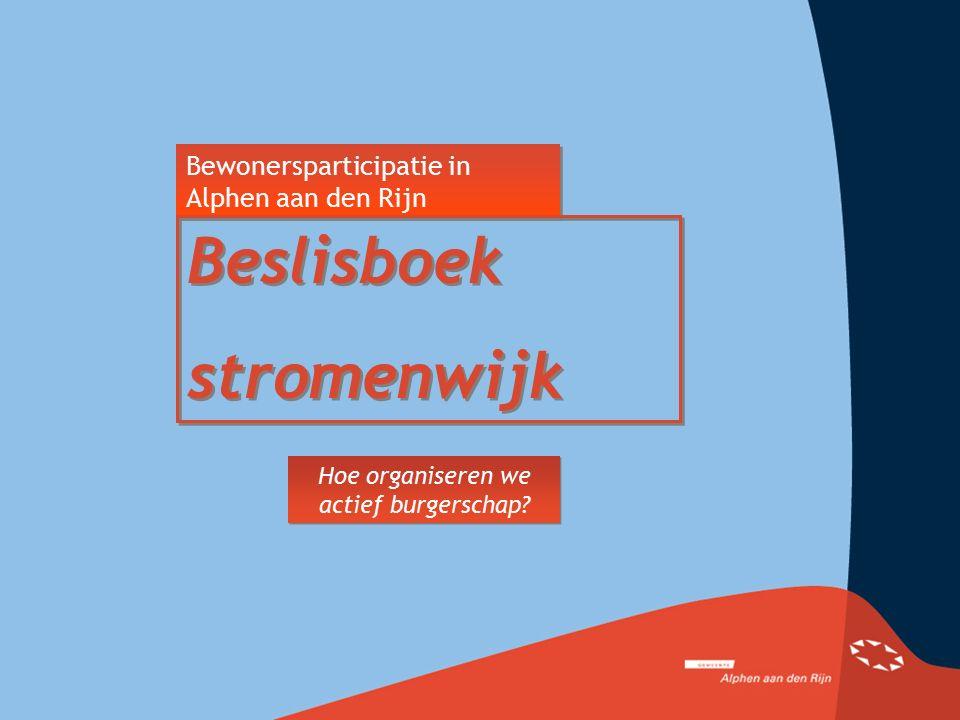 Bewonersparticipatie in Alphen aan den Rijn Beslisboek stromenwijk Beslisboek stromenwijk Hoe organiseren we actief burgerschap?