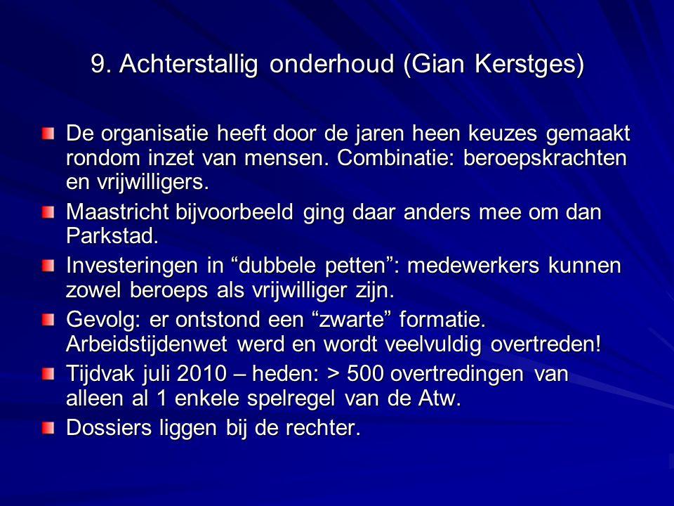 9. Achterstallig onderhoud (Gian Kerstges) De organisatie heeft door de jaren heen keuzes gemaakt rondom inzet van mensen. Combinatie: beroepskrachten