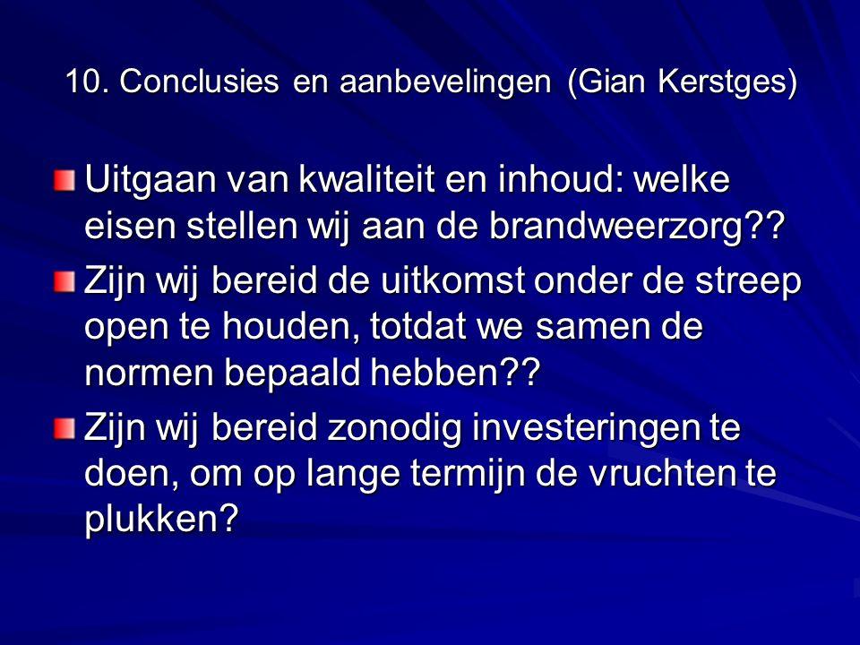 10. Conclusies en aanbevelingen (Gian Kerstges) Uitgaan van kwaliteit en inhoud: welke eisen stellen wij aan de brandweerzorg?? Zijn wij bereid de uit