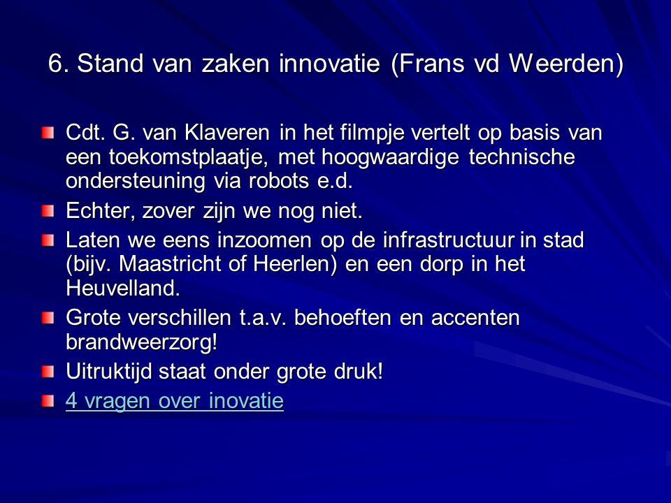 6. Stand van zaken innovatie (Frans vd Weerden) Cdt. G. van Klaveren in het filmpje vertelt op basis van een toekomstplaatje, met hoogwaardige technis