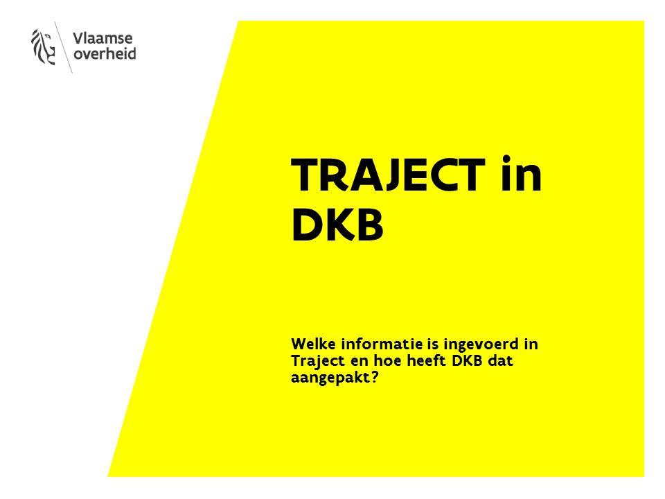 TRAJECT in DKB Welke informatie is ingevoerd in Traject en hoe heeft DKB dat aangepakt