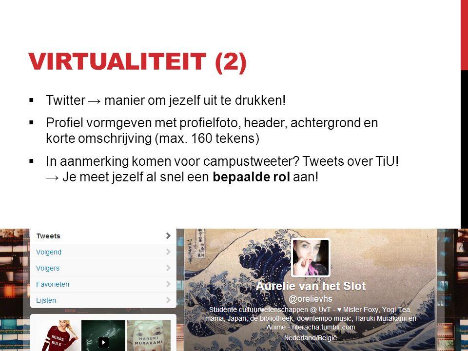 VIRTUALITEIT (2)  Twitter → manier om jezelf uit te drukken.