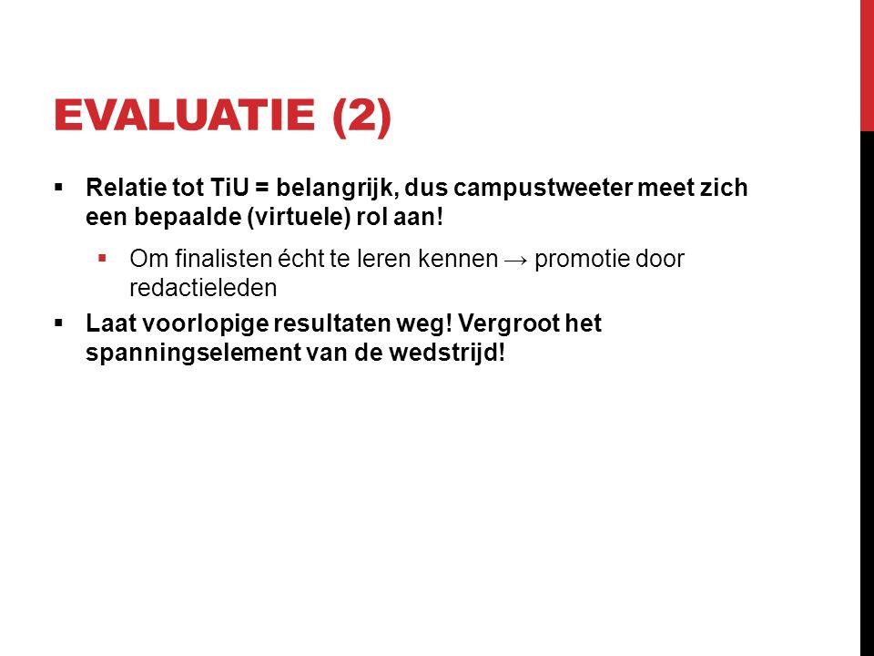 EVALUATIE (2)  Relatie tot TiU = belangrijk, dus campustweeter meet zich een bepaalde (virtuele) rol aan.
