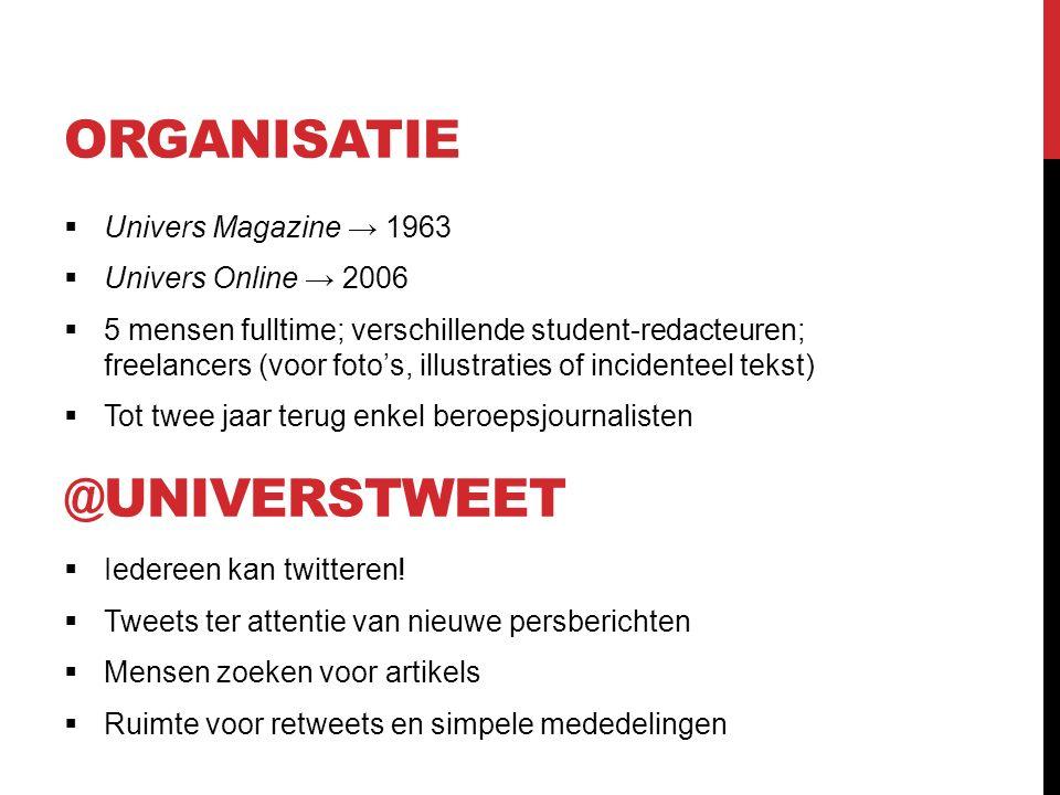 ORGANISATIE  Univers Magazine → 1963  Univers Online → 2006  5 mensen fulltime; verschillende student-redacteuren; freelancers (voor foto's, illustraties of incidenteel tekst)  Tot twee jaar terug enkel beroepsjournalisten  Iedereen kan twitteren.