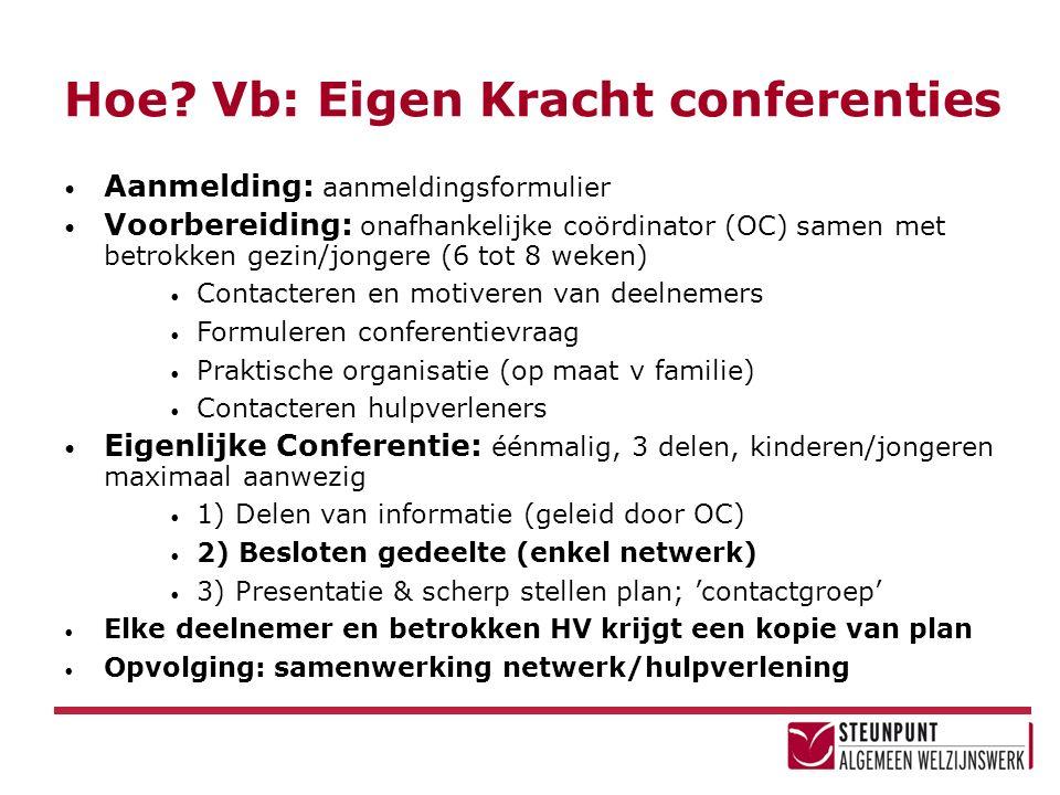 Hoe? Vb: Eigen Kracht conferenties Aanmelding: aanmeldingsformulier Voorbereiding: onafhankelijke coördinator (OC) samen met betrokken gezin/jongere (