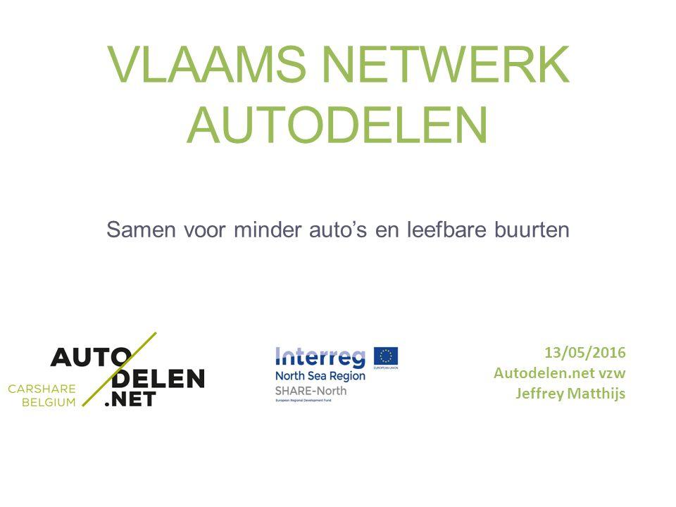VLAAMS NETWERK AUTODELEN Samen voor minder auto's en leefbare buurten 13/05/2016 Autodelen.net vzw Jeffrey Matthijs