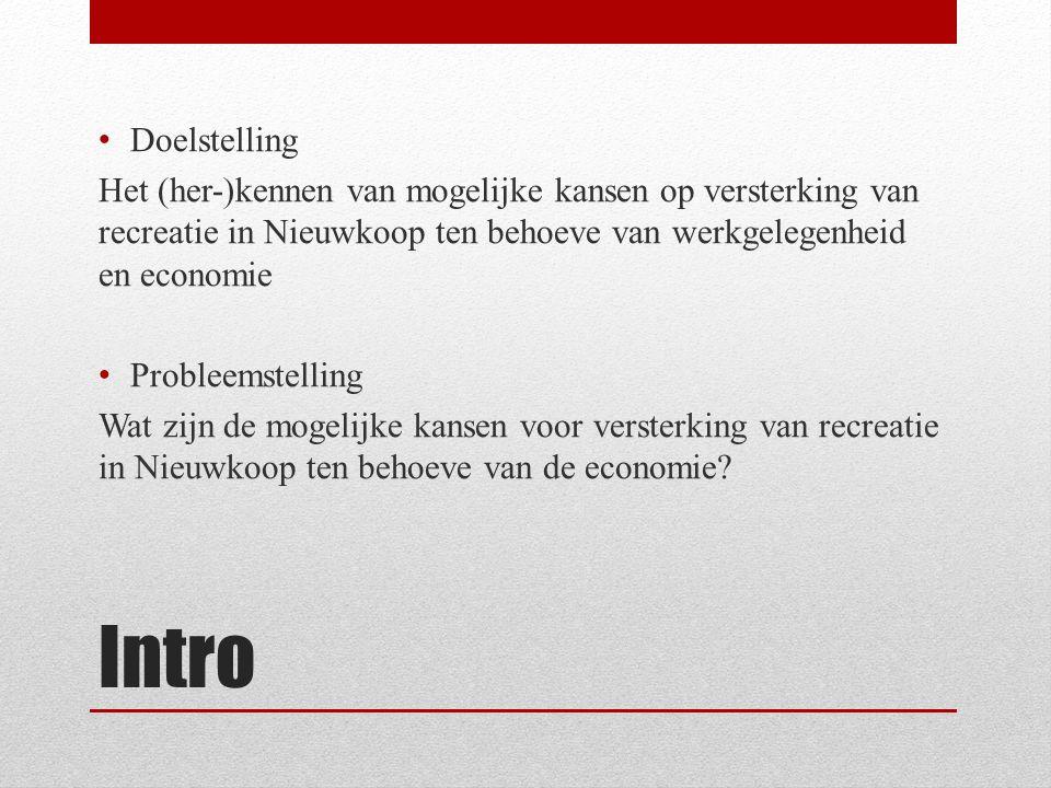 Intro Doelstelling Het (her-)kennen van mogelijke kansen op versterking van recreatie in Nieuwkoop ten behoeve van werkgelegenheid en economie Problee