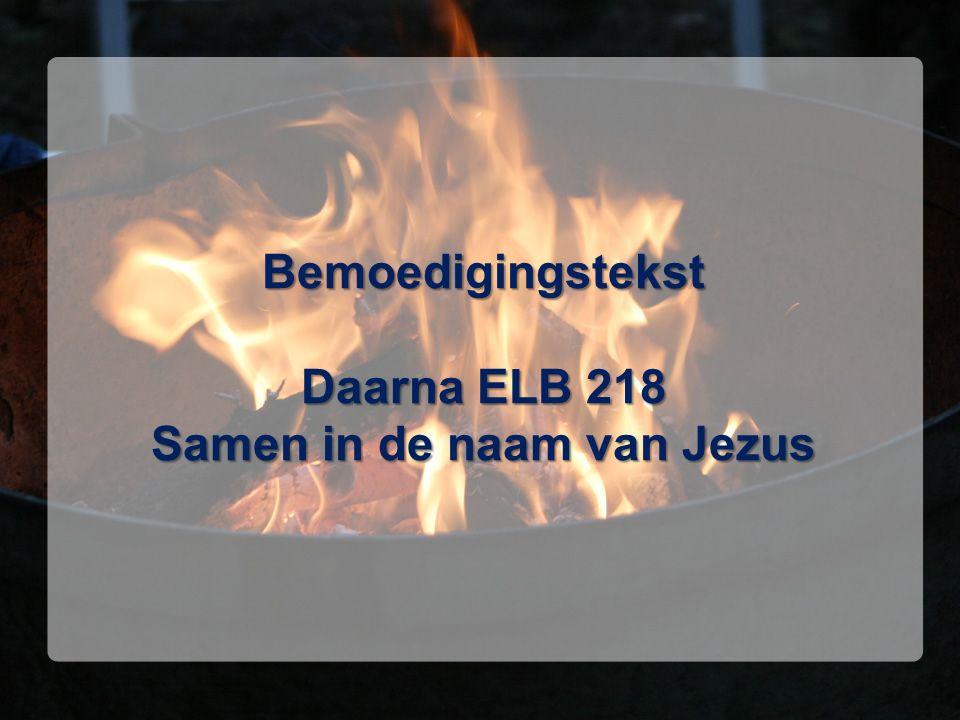 Bemoedigingstekst Daarna ELB 218 Samen in de naam van Jezus