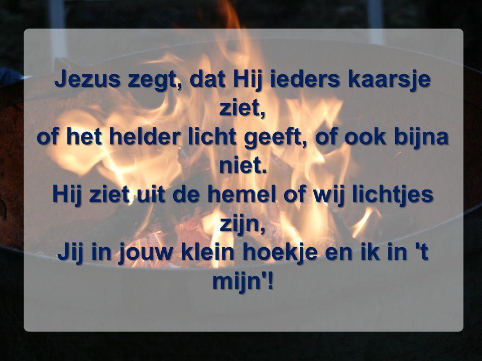 Jezus zegt, dat Hij ieders kaarsje ziet, of het helder licht geeft, of ook bijna niet.