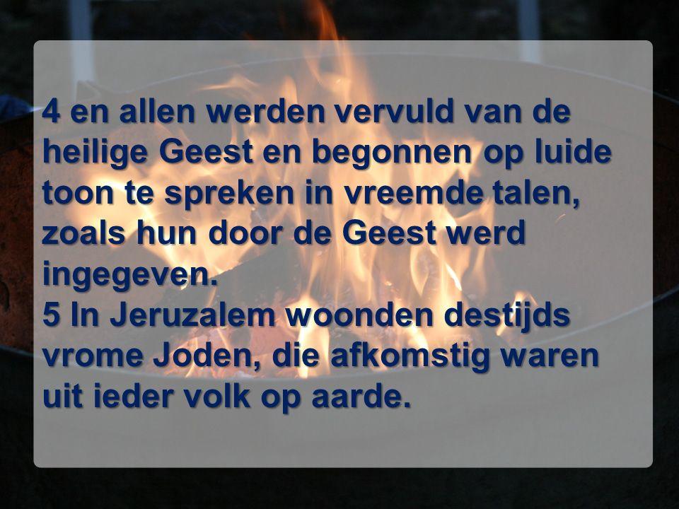 4 en allen werden vervuld van de heilige Geest en begonnen op luide toon te spreken in vreemde talen, zoals hun door de Geest werd ingegeven.