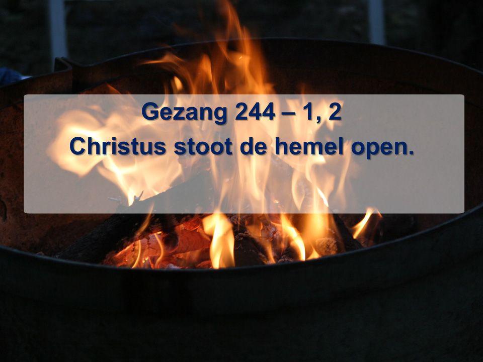 Gezang 244 – 1, 2 Christus stoot de hemel open.