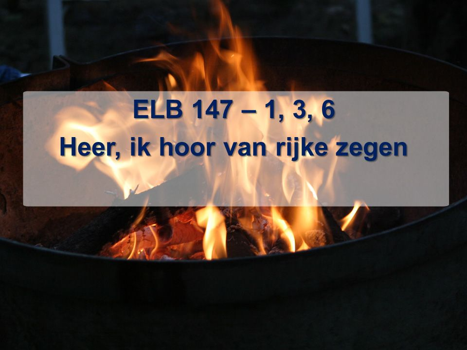 ELB 147 – 1, 3, 6 Heer, ik hoor van rijke zegen