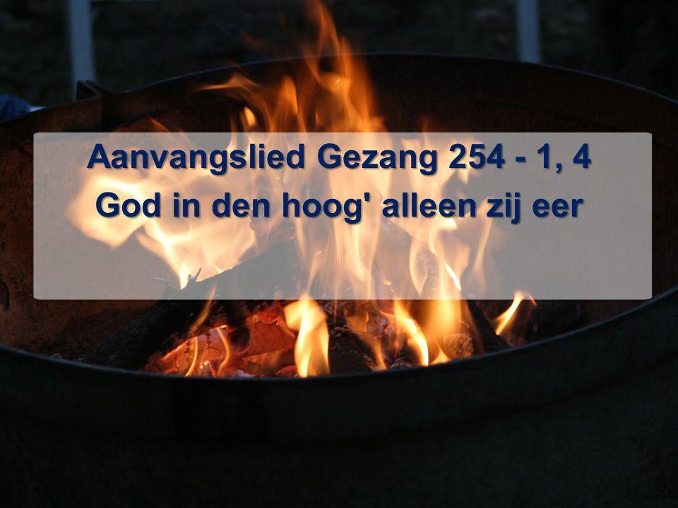 Aanvangslied Gezang 254 - 1, 4 God in den hoog alleen zij eer