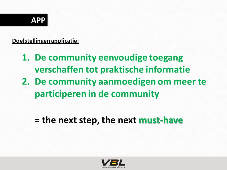 must-have = the next step, the next must-have APP 1.De community eenvoudige toegang verschaffen tot praktische informatie 2.De community aanmoedigen om meer te participeren in de community Doelstellingen applicatie: