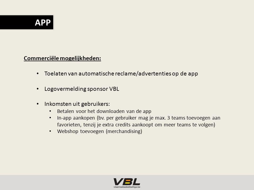 Commerciële mogelijkheden: Toelaten van automatische reclame/advertenties op de app Logovermelding sponsor VBL Inkomsten uit gebruikers: Betalen voor het downloaden van de app In-app aankopen (bv.