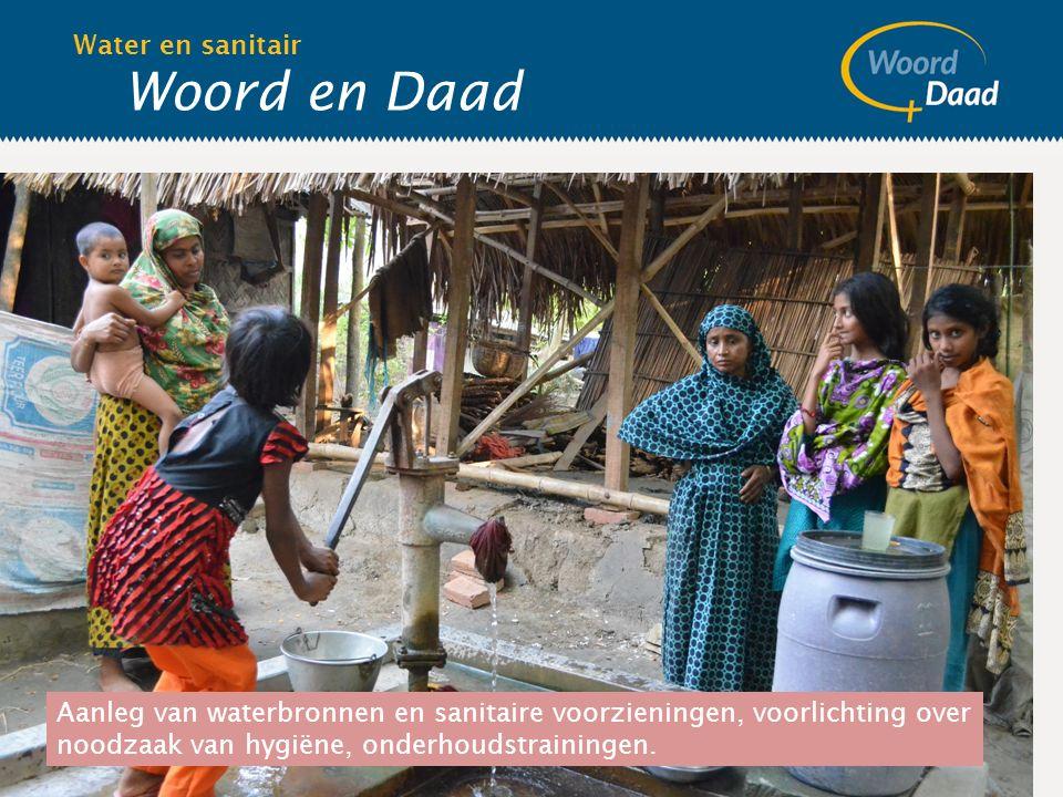 Woord en Daad Water en sanitair Aanleg van waterbronnen en sanitaire voorzieningen, voorlichting over noodzaak van hygiëne, onderhoudstrainingen.