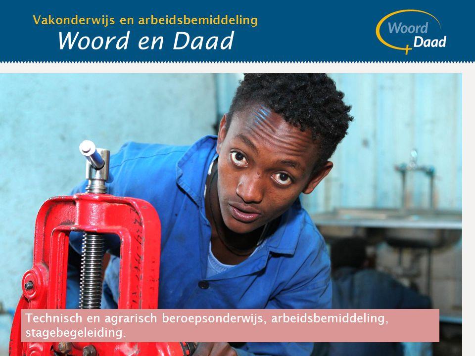 Woord en Daad Vakonderwijs en arbeidsbemiddeling Technisch en agrarisch beroepsonderwijs, arbeidsbemiddeling, stagebegeleiding.