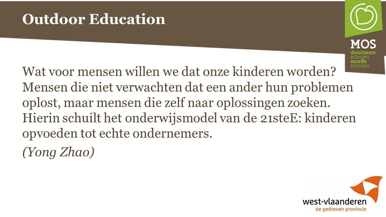 Outdoor Education Wat voor mensen willen we dat onze kinderen worden? Mensen die niet verwachten dat een ander hun problemen oplost, maar mensen die z