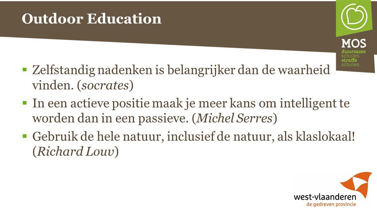 Outdoor Education  Zelfstandig nadenken is belangrijker dan de waarheid vinden. (socrates)  In een actieve positie maak je meer kans om intelligent
