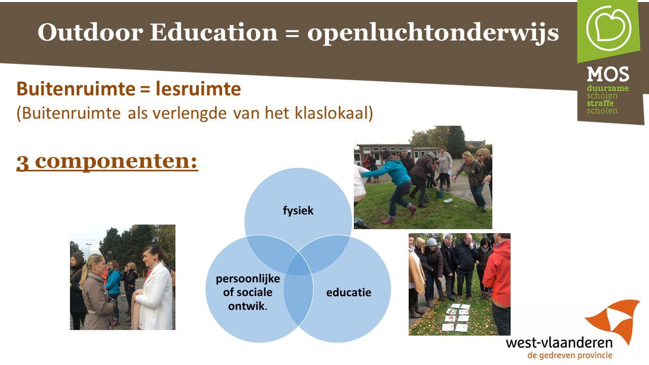 Outdoor Education = openluchtonderwijs 3 componenten: Buitenruimte = lesruimte (Buitenruimte als verlengde van het klaslokaal)