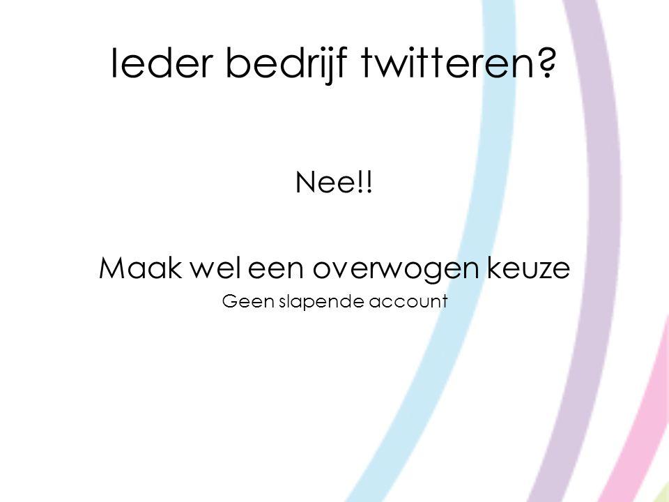Ieder bedrijf twitteren? Nee!! Maak wel een overwogen keuze Geen slapende account