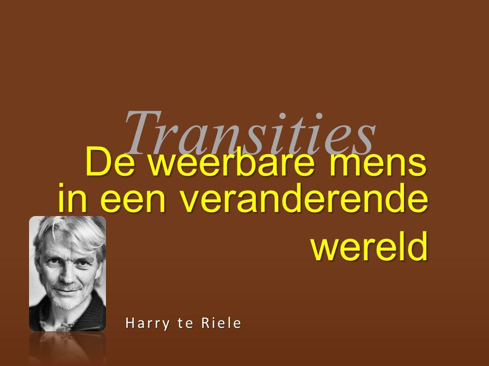 Transities De weerbare mens Harry te Riele in een veranderende wereld