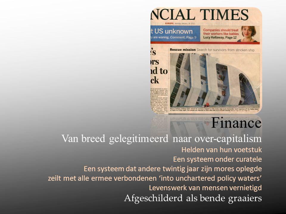 Van breed gelegitimeerd naar over-capitalism. Een systeem, tijdelijk onder curatele. De schade is groot. Een systeem dat een tijdlang vele andere zijn