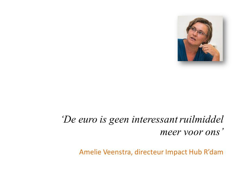 'De euro is geen interessant ruilmiddel meer voor ons' Amelie Veenstra, directeur Impact Hub R'dam