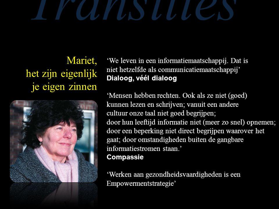Transities 'We leven in een informatiemaatschappij. Dat is niet hetzelfde als communicatiemaatschappij' Dialoog, véél dialoog 'Mensen hebben rechten.